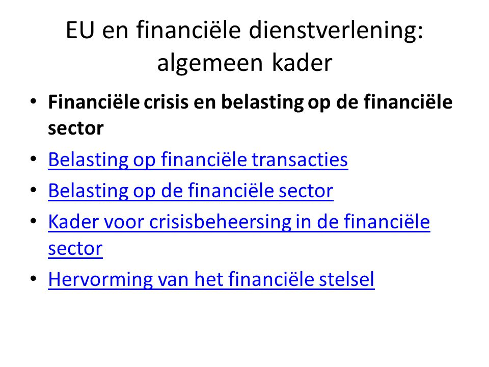 EU en financiële dienstverlening: algemeen kader • Financiële crisis en belasting op de financiële sector • Belasting op financiële transacties Belast