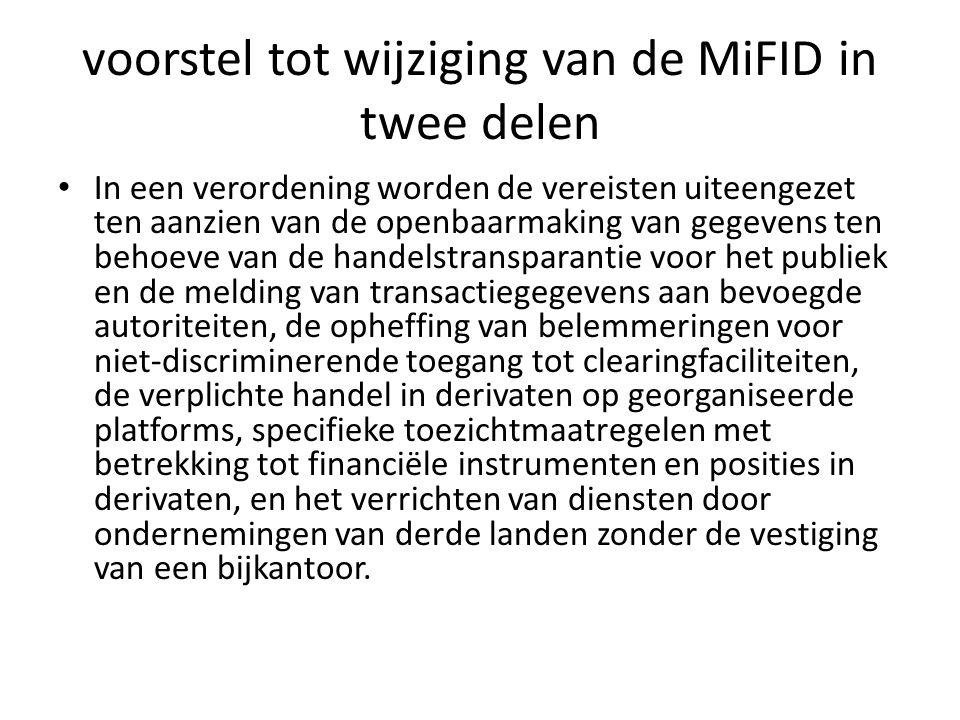 voorstel tot wijziging van de MiFID in twee delen • In een verordening worden de vereisten uiteengezet ten aanzien van de openbaarmaking van gegevens