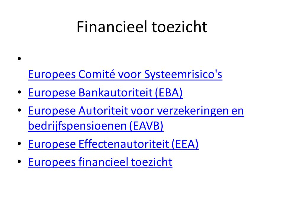 Financieel toezicht • Europees Comité voor Systeemrisico's Europees Comité voor Systeemrisico's • Europese Bankautoriteit (EBA) Europese Bankautoritei