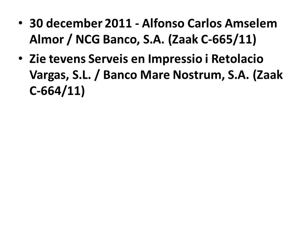 • 30 december 2011 - Alfonso Carlos Amselem Almor / NCG Banco, S.A. (Zaak C-665/11) • Zie tevens Serveis en Impressio i Retolacio Vargas, S.L. / Banco