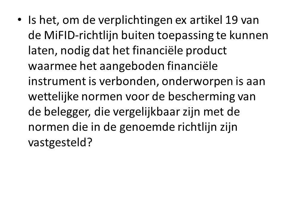 • Is het, om de verplichtingen ex artikel 19 van de MiFID-richtlijn buiten toepassing te kunnen laten, nodig dat het financiële product waarmee het aa