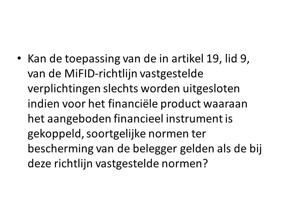 • Kan de toepassing van de in artikel 19, lid 9, van de MiFID-richtlijn vastgestelde verplichtingen slechts worden uitgesloten indien voor het financi