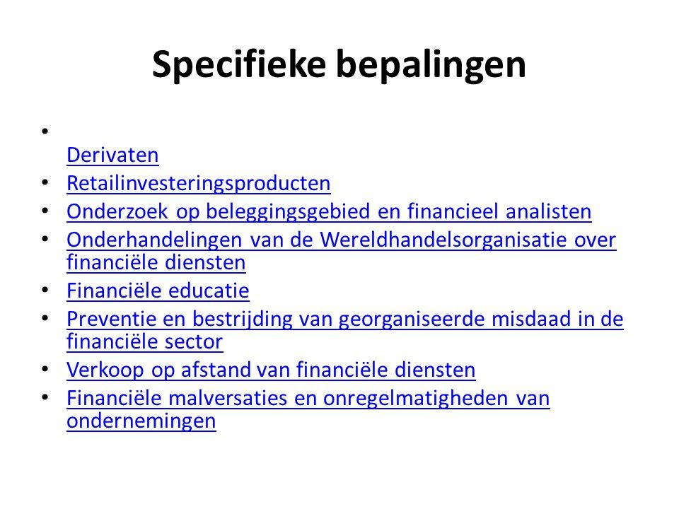 Specifieke bepalingen • Derivaten Derivaten • Retailinvesteringsproducten Retailinvesteringsproducten • Onderzoek op beleggingsgebied en financieel an