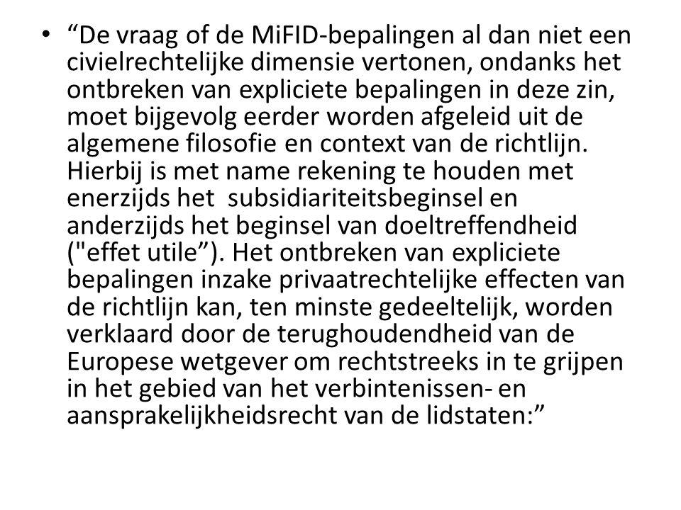 """• """"De vraag of de MiFID‐bepalingen al dan niet een civielrechtelijke dimensie vertonen, ondanks het ontbreken van expliciete bepalingen in deze zin, m"""