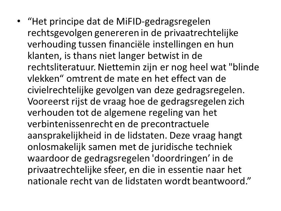 """• """"Het principe dat de MiFID‐gedragsregelen rechtsgevolgen genereren in de privaatrechtelijke verhouding tussen financiële instellingen en hun klanten"""