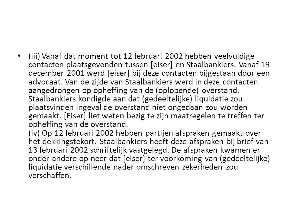 • (iii) Vanaf dat moment tot 12 februari 2002 hebben veelvuldige contacten plaatsgevonden tussen [eiser] en Staalbankiers. Vanaf 19 december 2001 werd