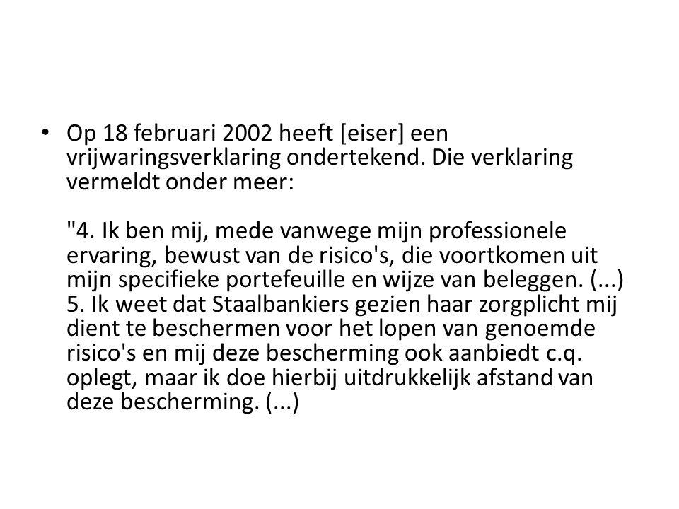 • Op 18 februari 2002 heeft [eiser] een vrijwaringsverklaring ondertekend. Die verklaring vermeldt onder meer: