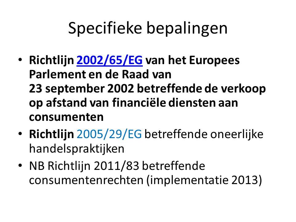 Specifieke bepalingen • Richtlijn 2002/65/EG van het Europees Parlement en de Raad van 23 september 2002 betreffende de verkoop op afstand van financi