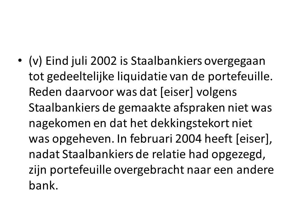 • (v) Eind juli 2002 is Staalbankiers overgegaan tot gedeeltelijke liquidatie van de portefeuille. Reden daarvoor was dat [eiser] volgens Staalbankier