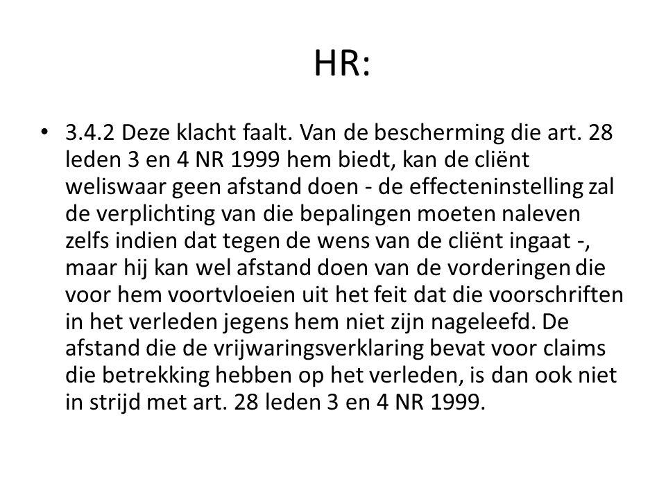 HR: • 3.4.2 Deze klacht faalt. Van de bescherming die art. 28 leden 3 en 4 NR 1999 hem biedt, kan de cliënt weliswaar geen afstand doen - de effecteni