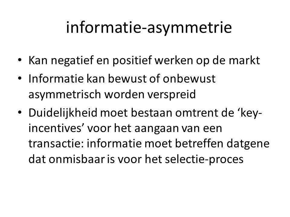 informatie-asymmetrie • Kan negatief en positief werken op de markt • Informatie kan bewust of onbewust asymmetrisch worden verspreid • Duidelijkheid