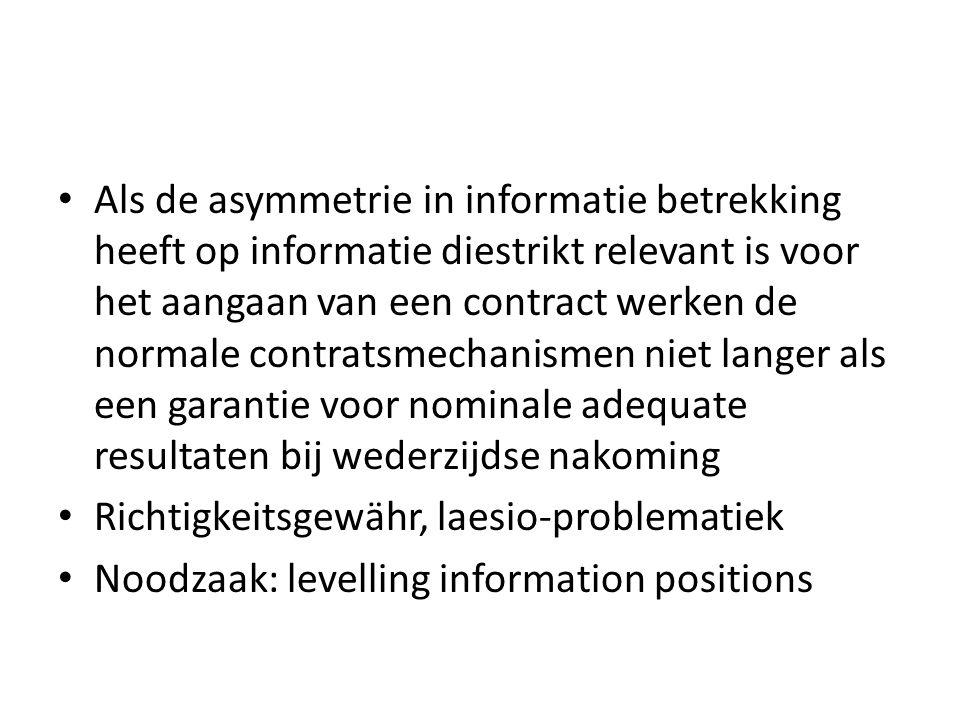 • Als de asymmetrie in informatie betrekking heeft op informatie diestrikt relevant is voor het aangaan van een contract werken de normale contratsmec