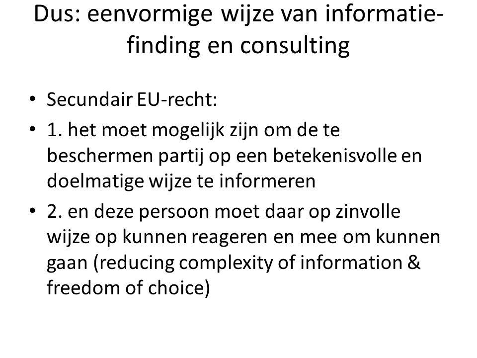 Dus: eenvormige wijze van informatie- finding en consulting • Secundair EU-recht: • 1. het moet mogelijk zijn om de te beschermen partij op een beteke