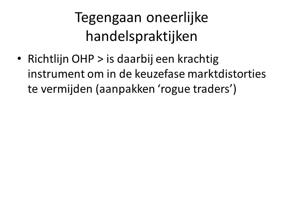 Tegengaan oneerlijke handelspraktijken • Richtlijn OHP > is daarbij een krachtig instrument om in de keuzefase marktdistorties te vermijden (aanpakken