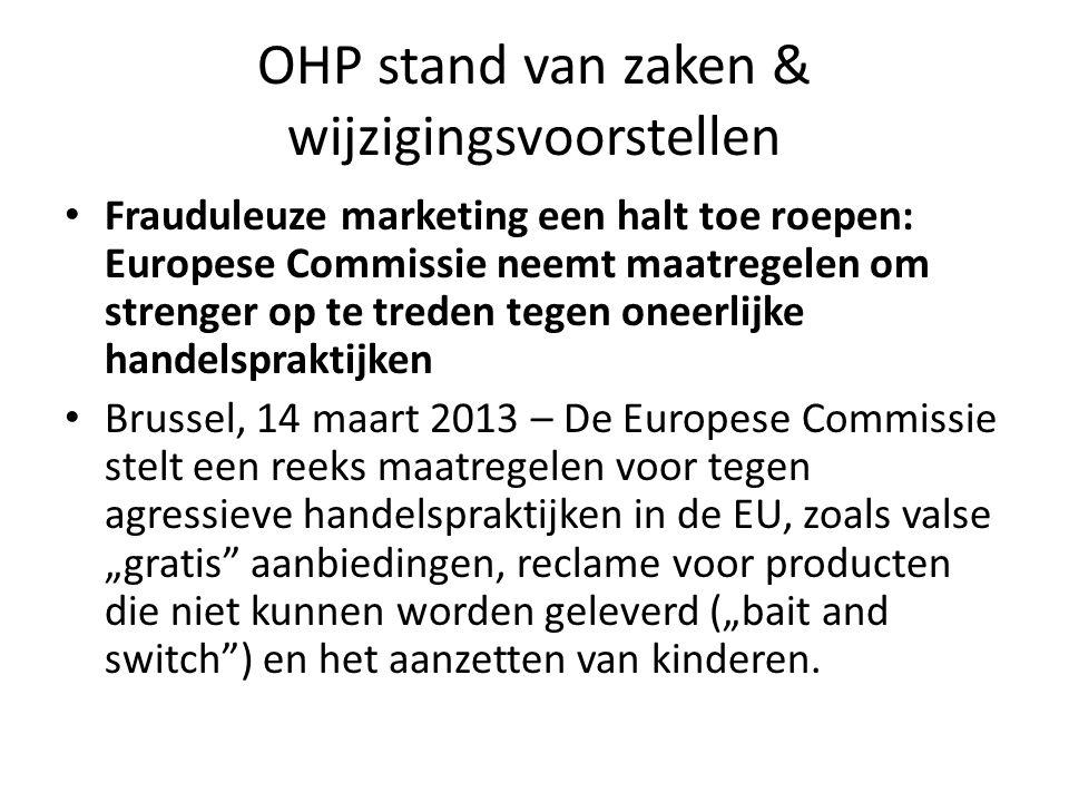 OHP stand van zaken & wijzigingsvoorstellen • Frauduleuze marketing een halt toe roepen: Europese Commissie neemt maatregelen om strenger op te treden