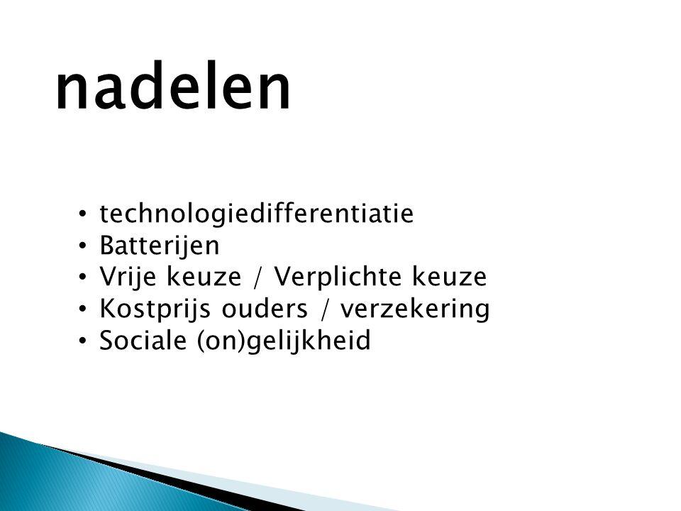• technologiedifferentiatie • Batterijen • Vrije keuze / Verplichte keuze • Kostprijs ouders / verzekering • Sociale (on)gelijkheid nadelen