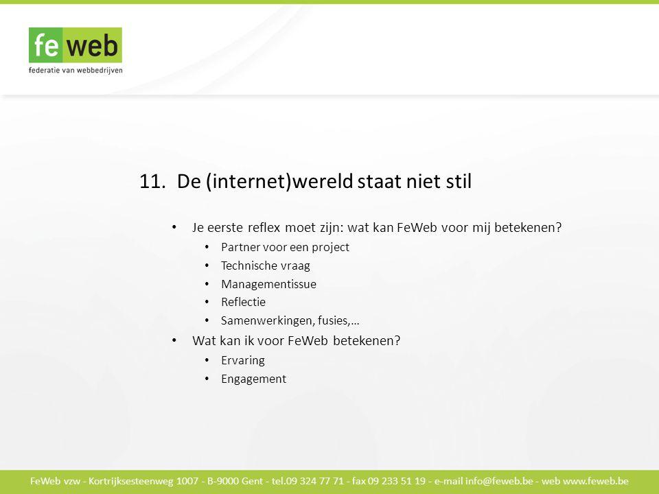 FeWeb vzw - Kortrijksesteenweg 1007 - B-9000 Gent - tel.09 324 77 71 - fax 09 233 51 19 - e-mail info@feweb.be - web www.feweb.be 11.