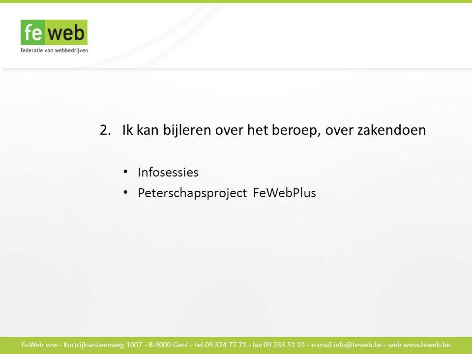 FeWeb vzw - Kortrijksesteenweg 1007 - B-9000 Gent - tel.09 324 77 71 - fax 09 233 51 19 - e-mail info@feweb.be - web www.feweb.be 2.