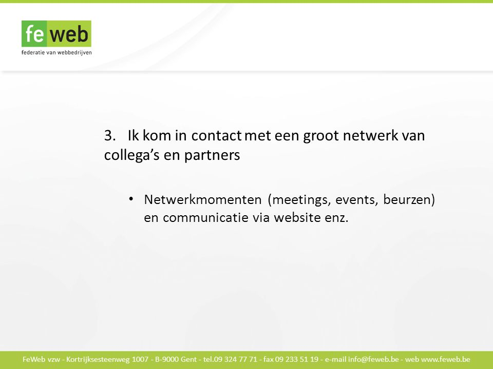 FeWeb vzw - Kortrijksesteenweg 1007 - B-9000 Gent - tel.09 324 77 71 - fax 09 233 51 19 - e-mail info@feweb.be - web www.feweb.be 3. Ik kom in contact
