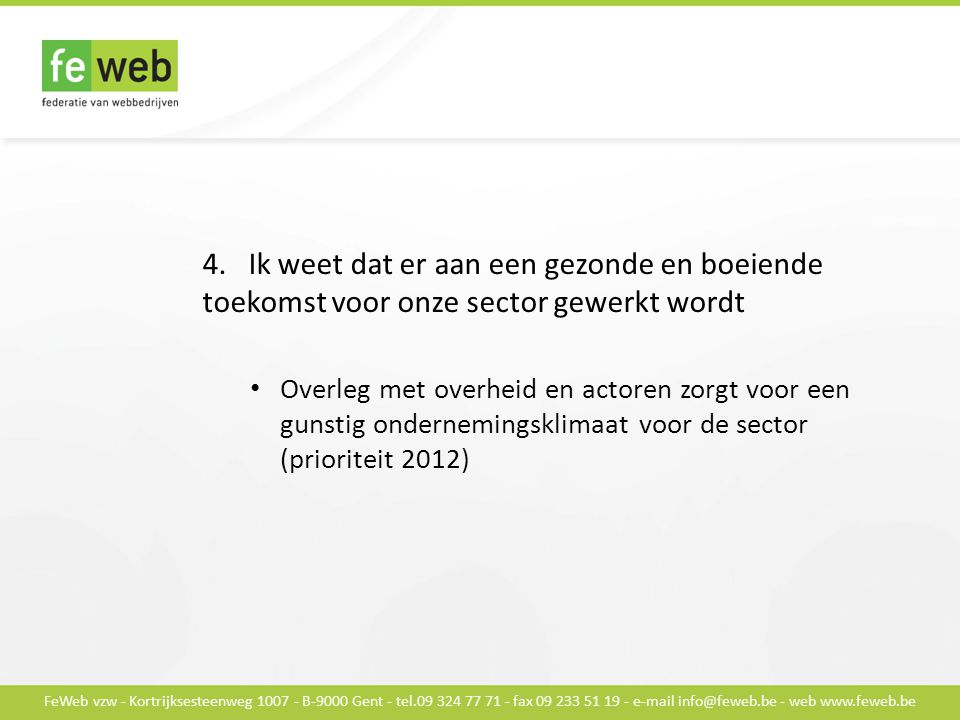 FeWeb vzw - Kortrijksesteenweg 1007 - B-9000 Gent - tel.09 324 77 71 - fax 09 233 51 19 - e-mail info@feweb.be - web www.feweb.be 4.