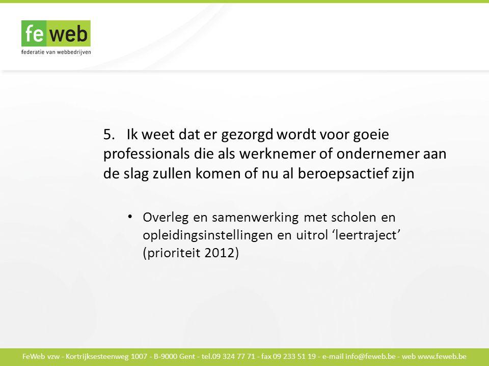 FeWeb vzw - Kortrijksesteenweg 1007 - B-9000 Gent - tel.09 324 77 71 - fax 09 233 51 19 - e-mail info@feweb.be - web www.feweb.be 5.