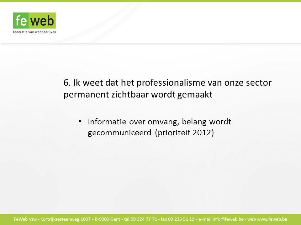 FeWeb vzw - Kortrijksesteenweg 1007 - B-9000 Gent - tel.09 324 77 71 - fax 09 233 51 19 - e-mail info@feweb.be - web www.feweb.be 6.