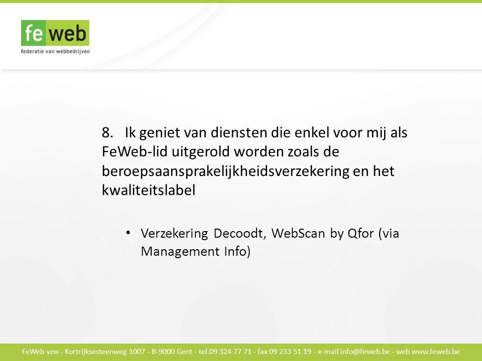 FeWeb vzw - Kortrijksesteenweg 1007 - B-9000 Gent - tel.09 324 77 71 - fax 09 233 51 19 - e-mail info@feweb.be - web www.feweb.be 8.