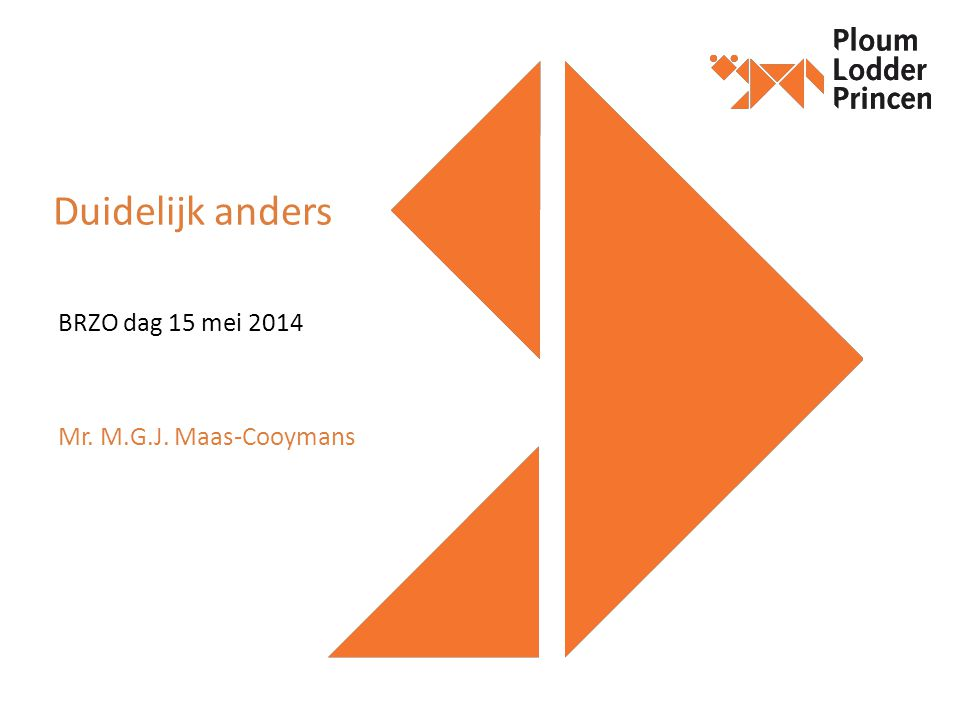 Duidelijk anders BRZO dag 15 mei 2014 Mr. M.G.J. Maas-Cooymans