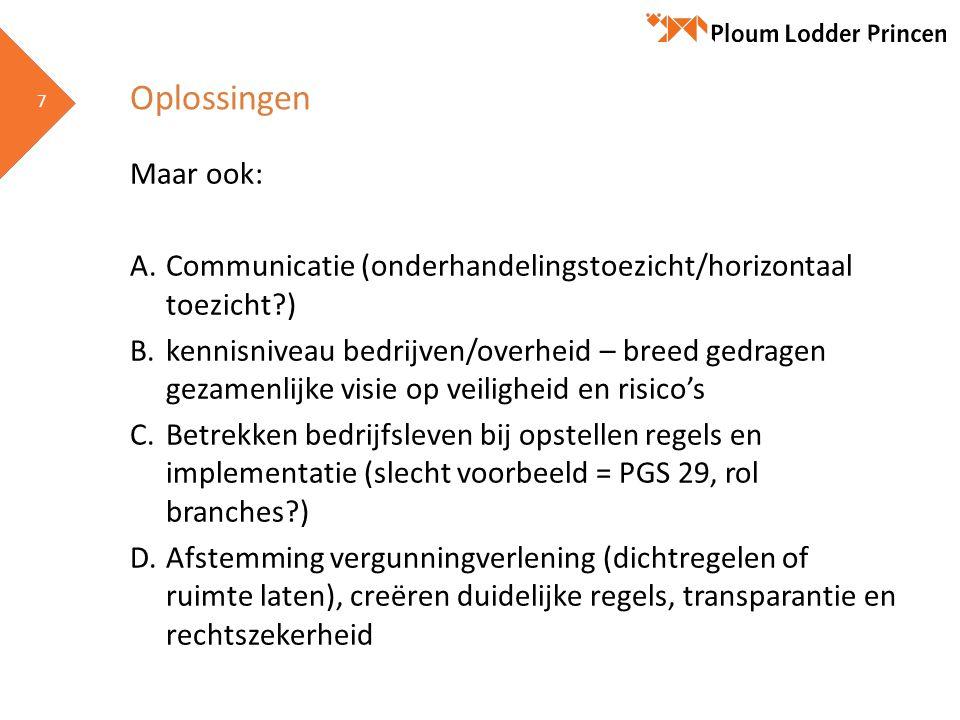 7 7 Oplossingen Maar ook: A.Communicatie (onderhandelingstoezicht/horizontaal toezicht?) B.kennisniveau bedrijven/overheid – breed gedragen gezamenlij