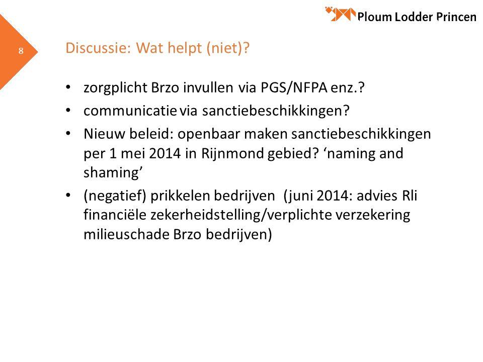 8 8 Discussie: Wat helpt (niet)? • zorgplicht Brzo invullen via PGS/NFPA enz.? • communicatie via sanctiebeschikkingen? • Nieuw beleid: openbaar maken