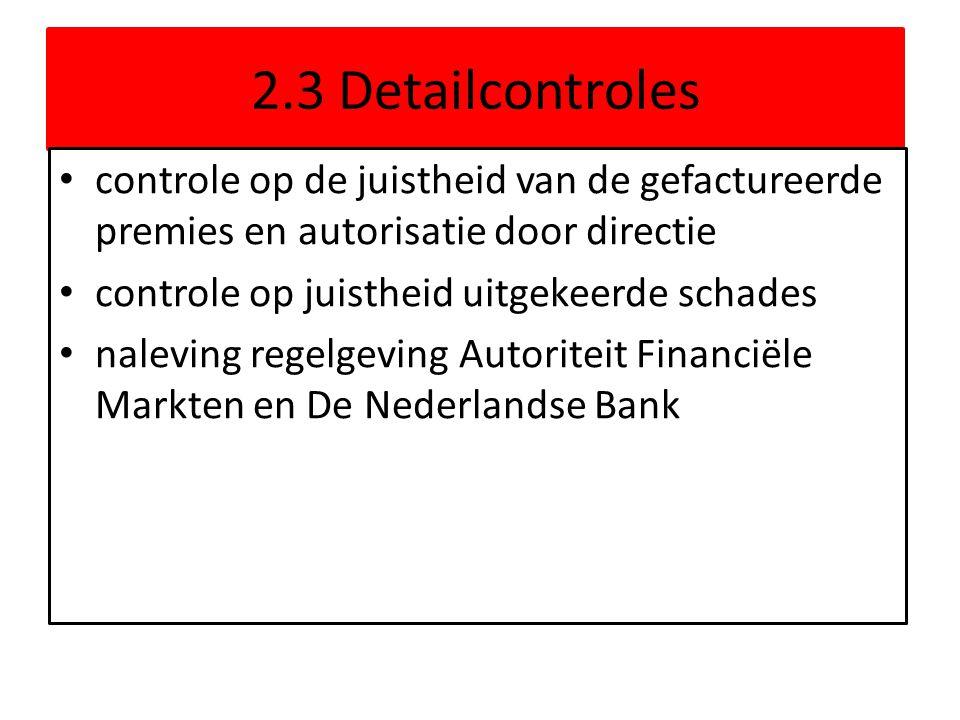 2.3 Detailcontroles • controle op de juistheid van de gefactureerde premies en autorisatie door directie • controle op juistheid uitgekeerde schades •