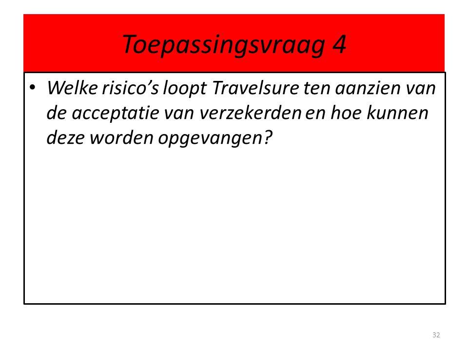 Toepassingsvraag 4 • Welke risico's loopt Travelsure ten aanzien van de acceptatie van verzekerden en hoe kunnen deze worden opgevangen.