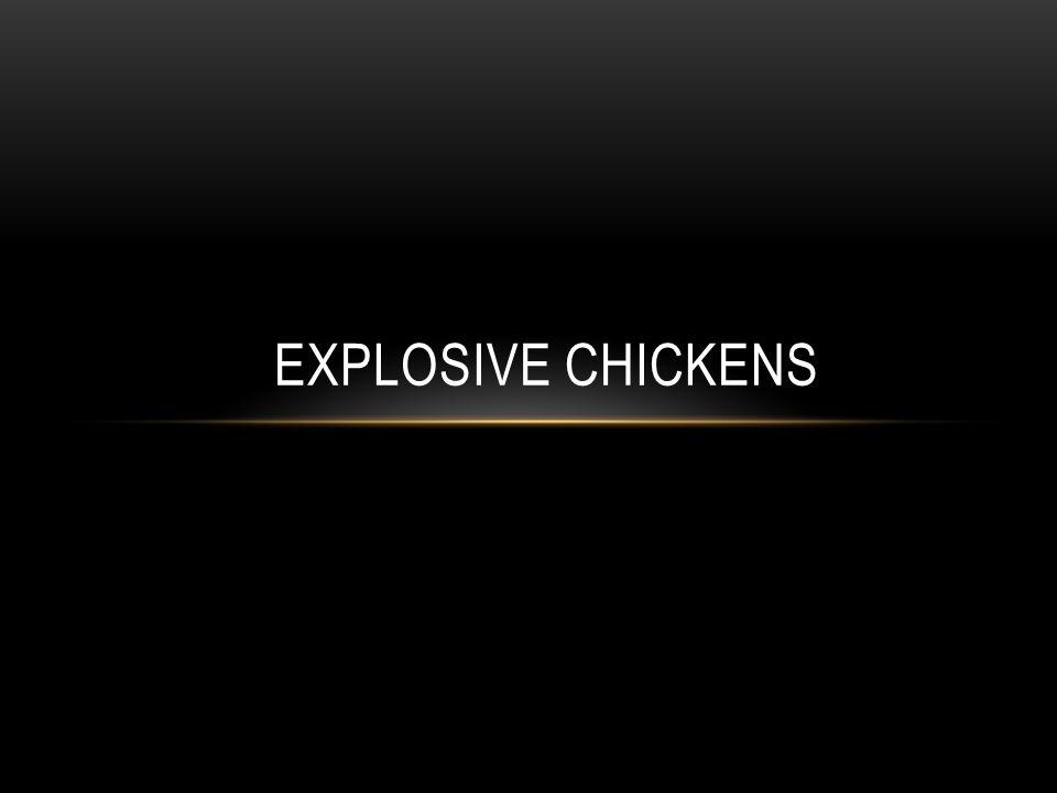 EXPLOSIVE CHICKENS
