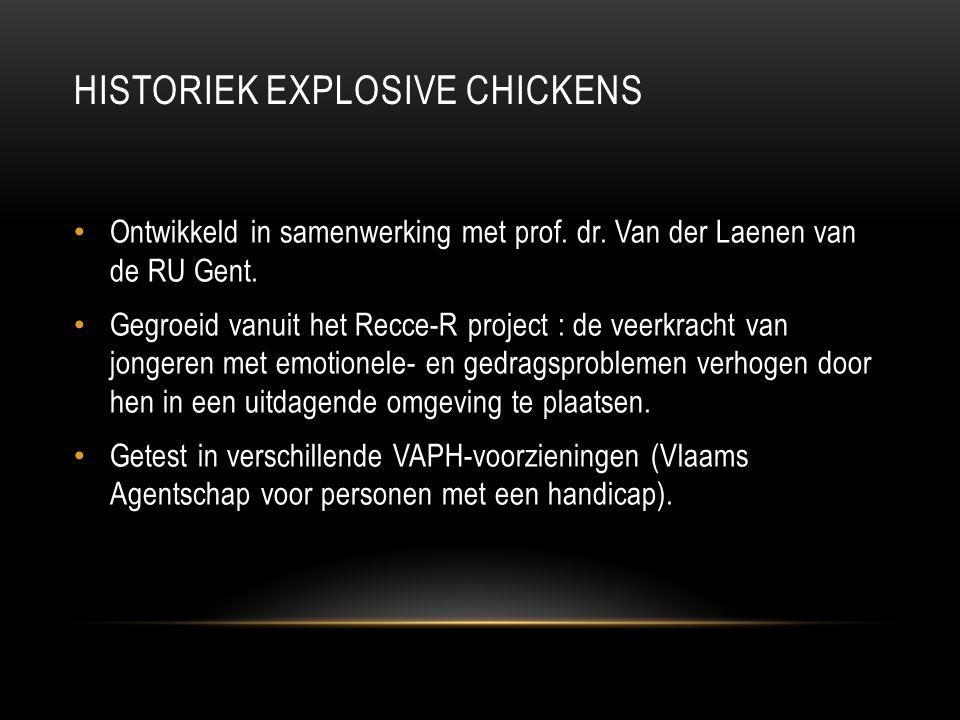 HISTORIEK EXPLOSIVE CHICKENS • Ontwikkeld in samenwerking met prof. dr. Van der Laenen van de RU Gent. • Gegroeid vanuit het Recce-R project : de veer