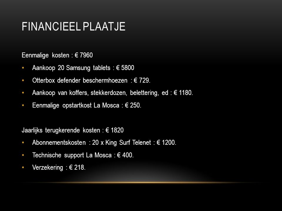 FINANCIEEL PLAATJE Eenmalige kosten : € 7960 • Aankoop 20 Samsung tablets : € 5800 • Otterbox defender beschermhoezen : € 729. • Aankoop van koffers,