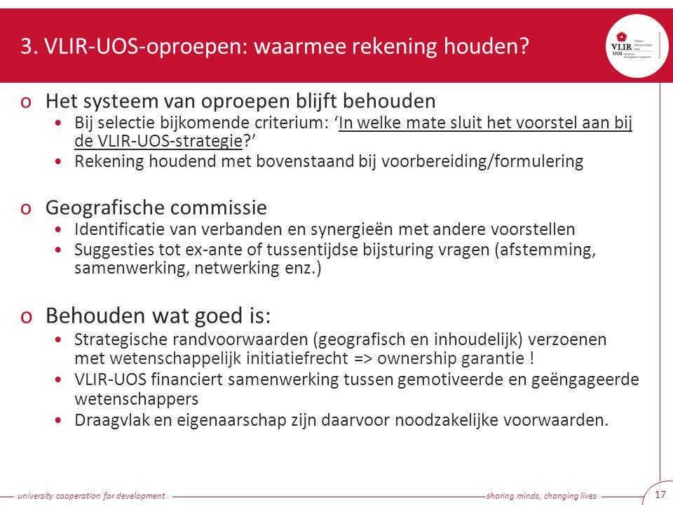 university cooperation for development sharing minds, changing lives 17 3. VLIR-UOS-oproepen: waarmee rekening houden? oHet systeem van oproepen blijf