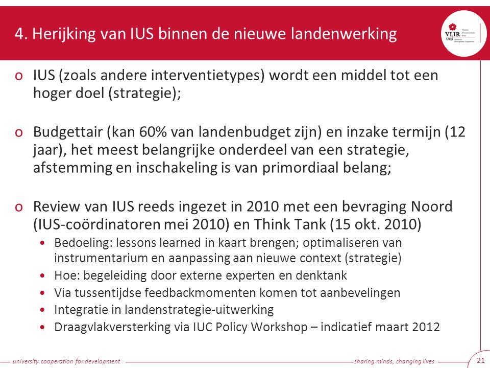 university cooperation for development sharing minds, changing lives 21 4. Herijking van IUS binnen de nieuwe landenwerking oIUS (zoals andere interve