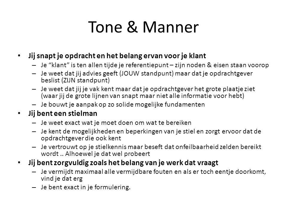 """Tone & Manner • Jij snapt je opdracht en het belang ervan voor je klant – Je """"klant"""" is ten allen tijde je referentiepunt – zijn noden & eisen staan v"""