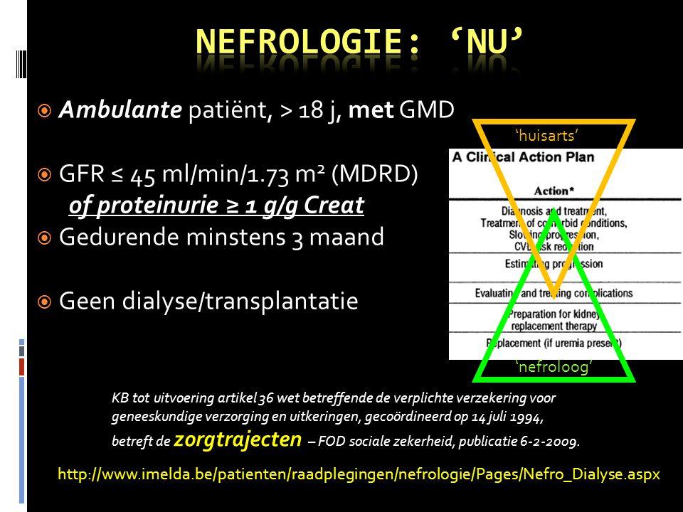  Ambulante patiënt, > 18 j, met GMD  GFR ≤ 45 ml/min/1.73 m 2 (MDRD) of proteinurie ≥ 1 g/g Creat  Gedurende minstens 3 maand  Geen dialyse/transp