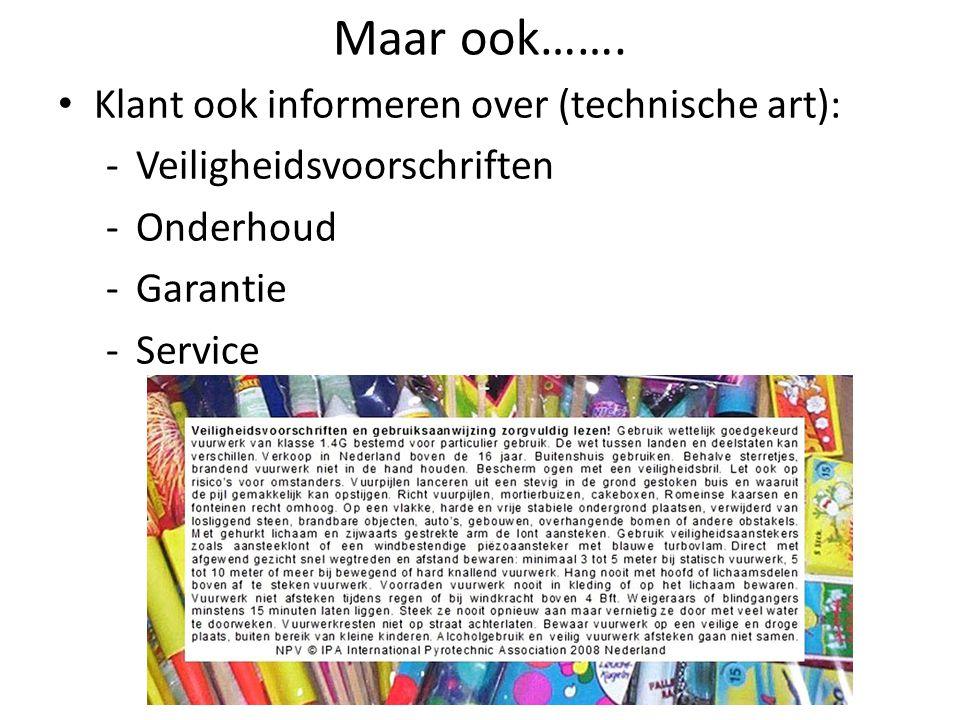 Maar ook……. • Klant ook informeren over (technische art): -Veiligheidsvoorschriften -Onderhoud -Garantie -Service