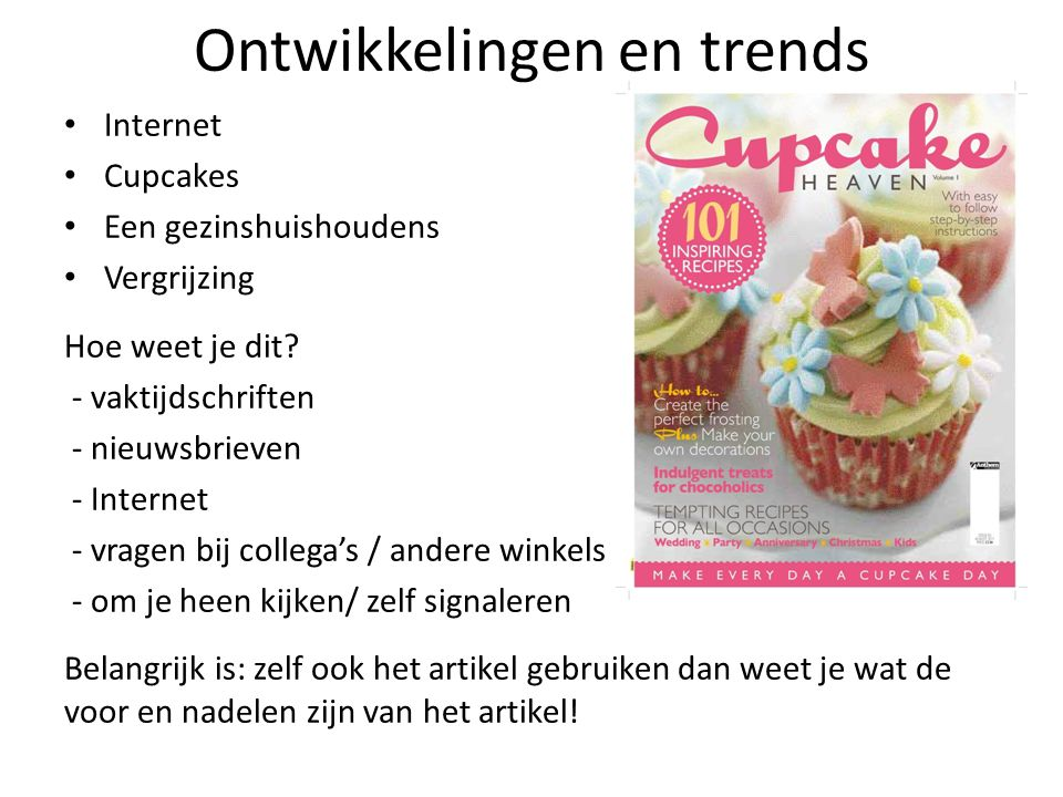 Ontwikkelingen en trends • Internet • Cupcakes • Een gezinshuishoudens • Vergrijzing Hoe weet je dit? - vaktijdschriften - nieuwsbrieven - Internet -