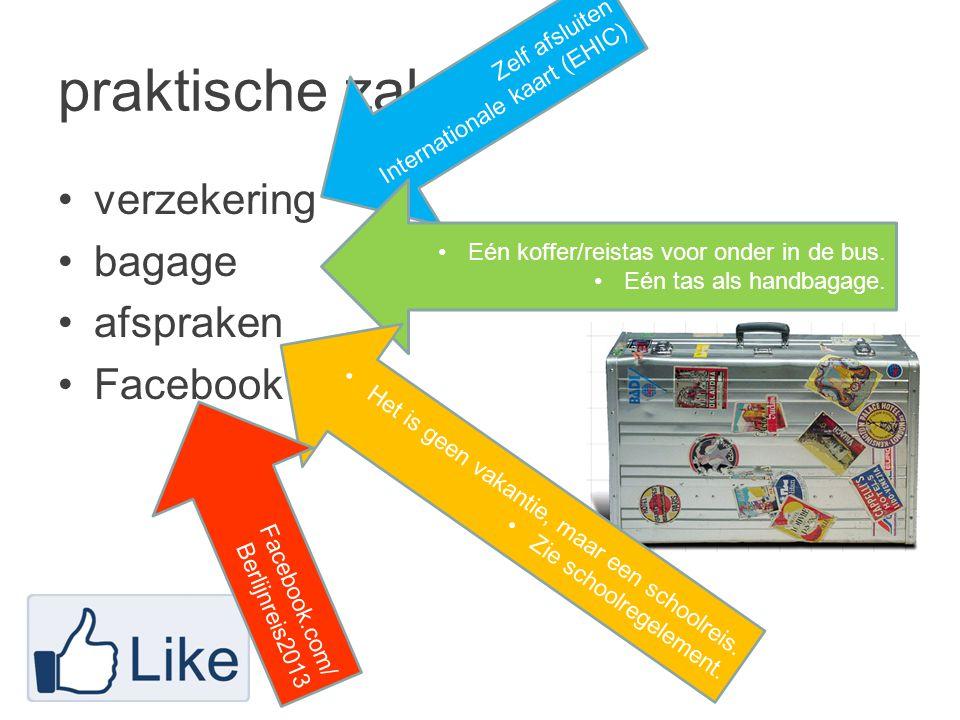 praktische zaken •verzekering •bagage •afspraken •Facebook Zelf afsluiten Internationale kaart (EHIC) •Eén koffer/reistas voor onder in de bus.