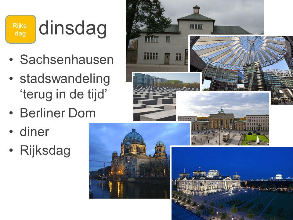 dinsdag •Sachsenhausen •stadswandeling 'terug in de tijd' •Berliner Dom •diner •Rijksdag Rijks- dag