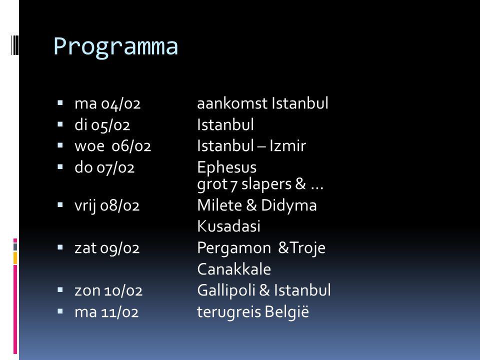 Programma  ma 04/02aankomst Istanbul  di 05/02 Istanbul  woe 06/02Istanbul – Izmir  do 07/02Ephesus grot 7 slapers & …  vrij 08/02 Milete & Didym