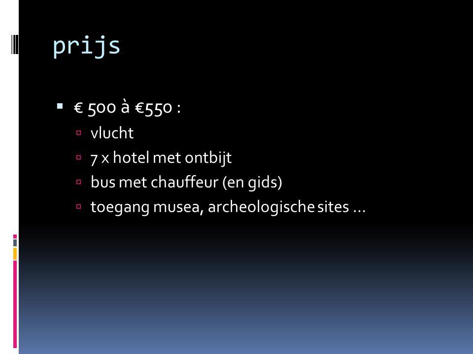 prijs  € 500 à €550 :  vlucht  7 x hotel met ontbijt  bus met chauffeur (en gids)  toegang musea, archeologische sites …