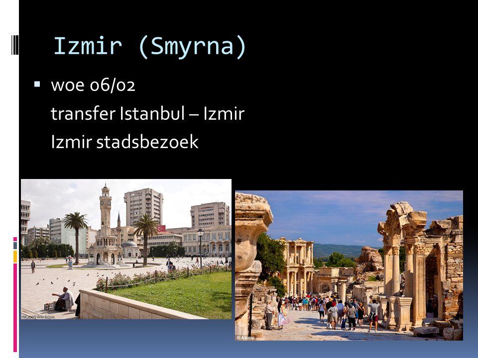 Izmir (Smyrna)  woe 06/02 transfer Istanbul – Izmir Izmir stadsbezoek