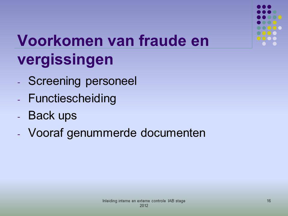 Voorkomen van fraude en vergissingen - Screening personeel - Functiescheiding - Back ups - Vooraf genummerde documenten 16Inleiding interne en externe