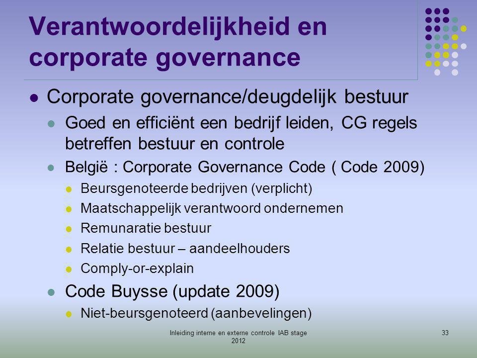 Verantwoordelijkheid en corporate governance  Corporate governance/deugdelijk bestuur  Goed en efficiënt een bedrijf leiden, CG regels betreffen bes