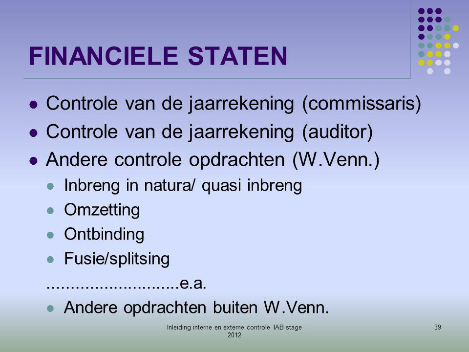 FINANCIELE STATEN  Controle van de jaarrekening (commissaris)  Controle van de jaarrekening (auditor)  Andere controle opdrachten (W.Venn.)  Inbre