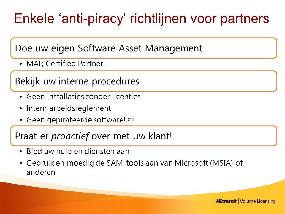 Enkele 'anti-piracy' richtlijnen voor partners Doe uw eigen Software Asset Management •MAP, Certified Partner … Bekijk uw interne procedures •Geen installaties zonder licenties •Intern arbeidsreglement •Geen gepirateerde software.